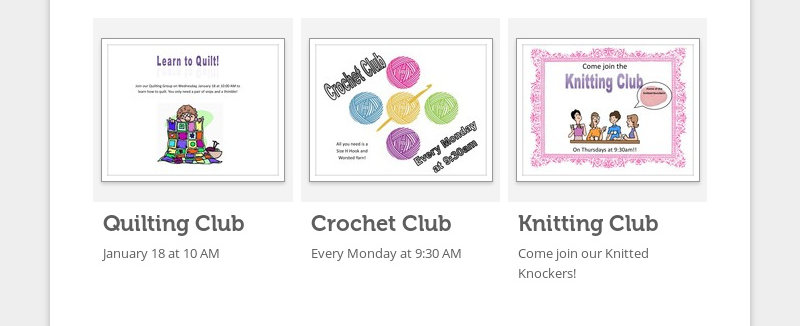 Quilting Club January 18 at 10 AM Crochet Club Every Monday at 9:30 AM Knitting Club Come join our...