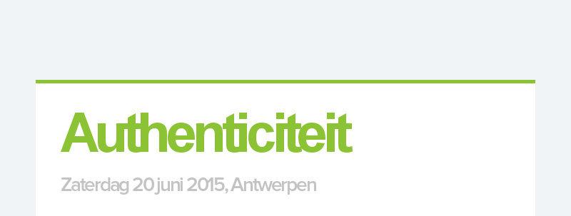 Authenticiteit                                                 Zaterdag 20 juni 2015, Antwerpen