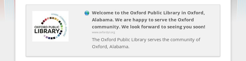 Welcome to the Oxford Public Library in Oxford, Alabama. We are happy to serve the Oxford community....