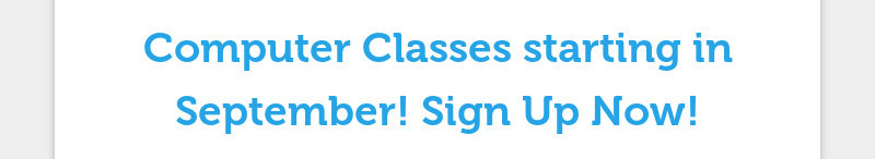Computer Classes starting in September! Sign Up Now!