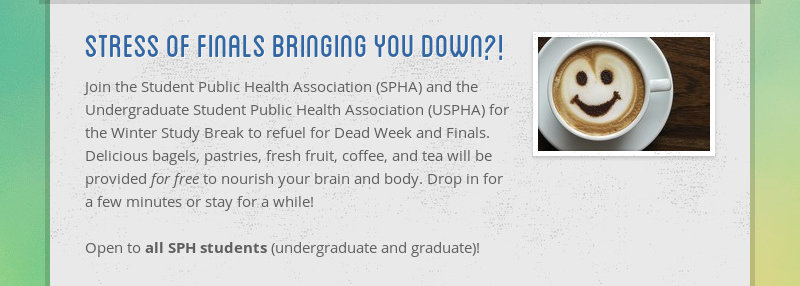 stress of finals bringing you down?!  Join the Student Public Health Association (SPHA) and the...