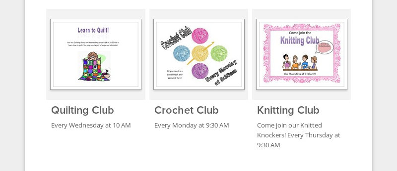 Quilting Club Every Wednesday at 10 AM Crochet Club Every Monday at 9:30 AM Knitting Club Come join...