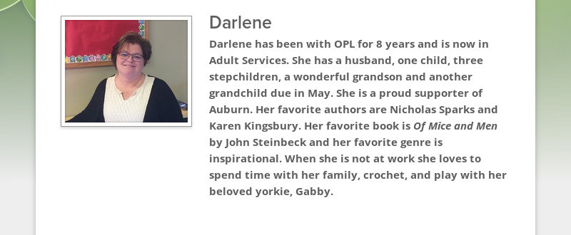 Darlene Darlene has been with OPL for 8 years and is now in Adult Services. She has a husband, one...