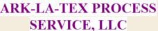 Ark-La-Tex Process Service, LLC.