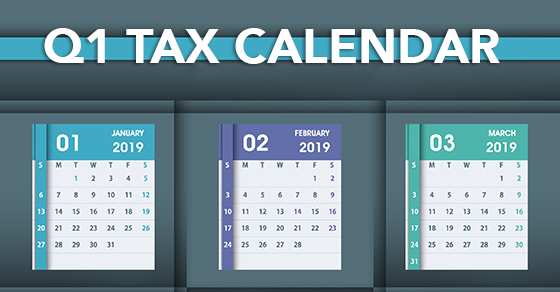 2019 Q1 Tax Calendar: Key Deadlines for Businesses and Other