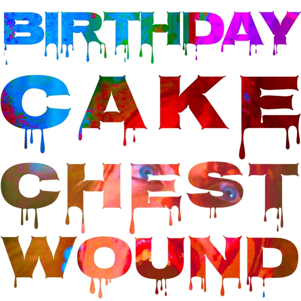 Cover art for Birthday Cake Chest Wound