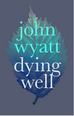 John Wyatt - Dying Well