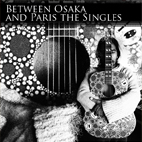 Between Osaka and Paris the Singles