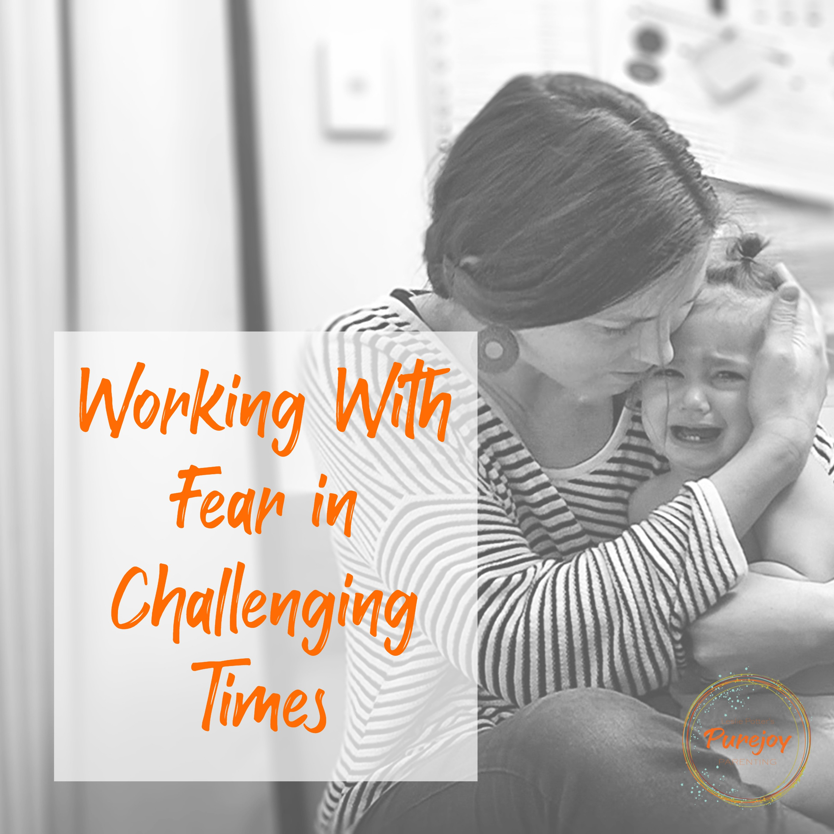 Purejoy Parenting PopUp Call: Working With Fear In Challenging Times