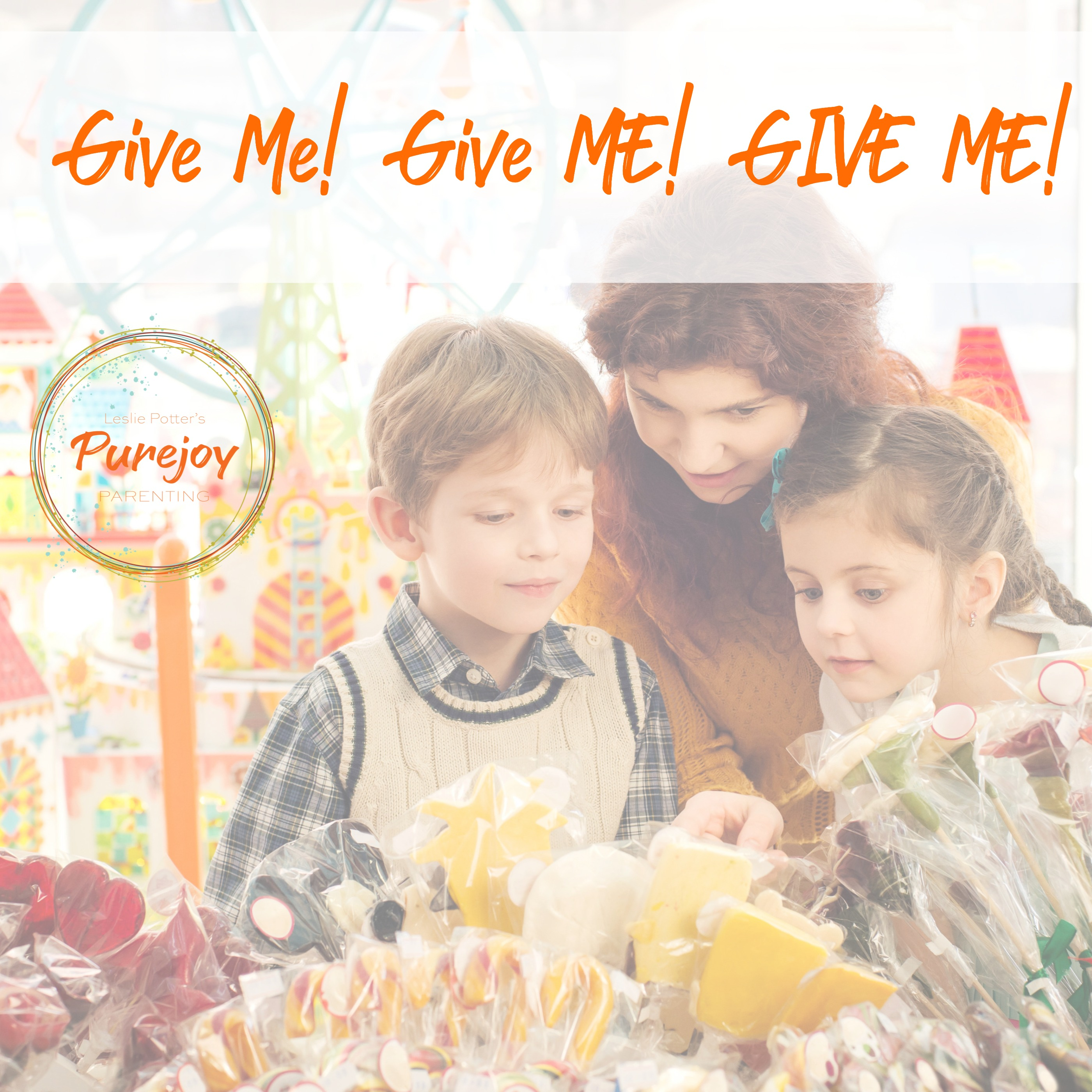 Purejoy Parenting PopUp Call: Give Me! Give Me! Give Me!