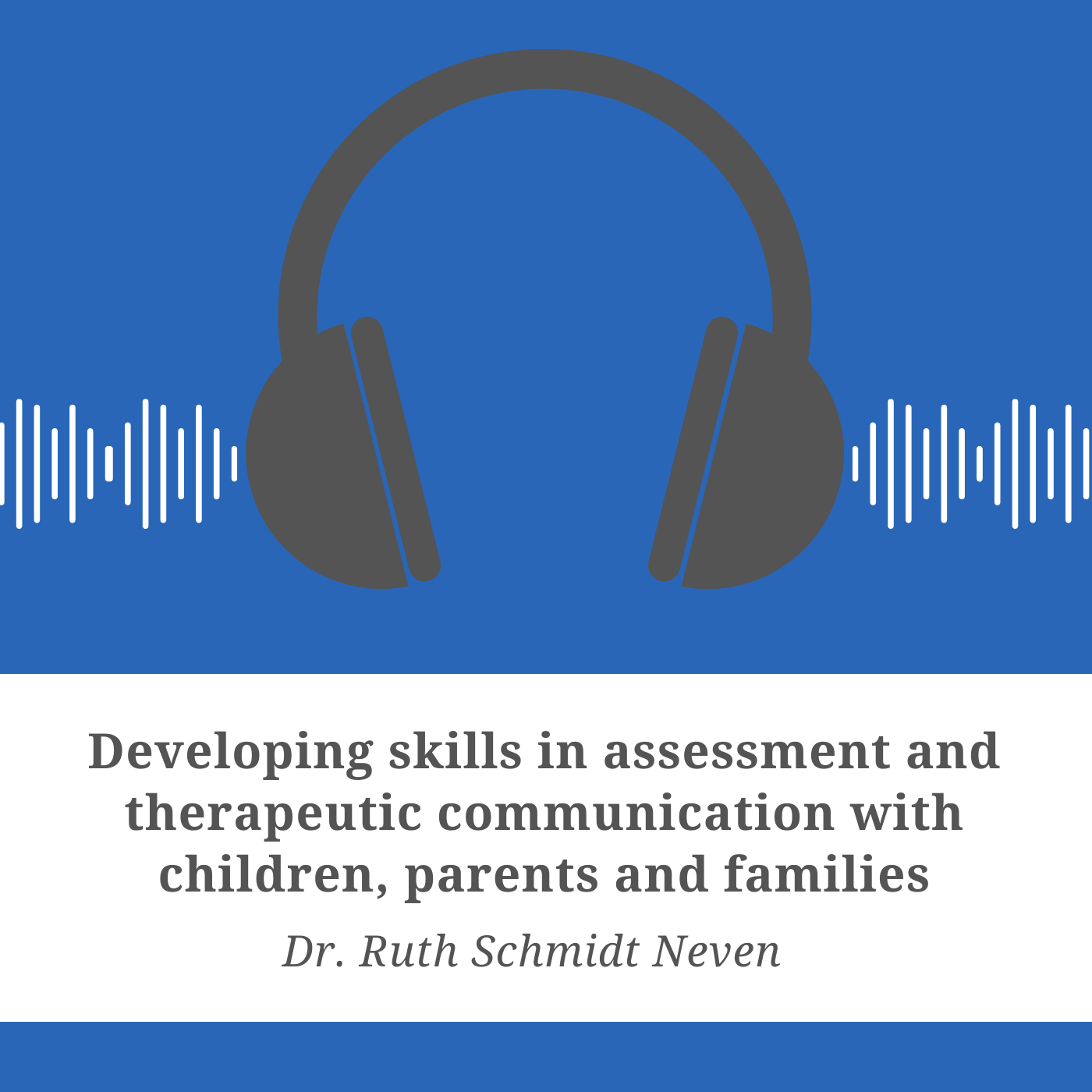 Developing Skills in Assessment and Therapeutic Communication with Children, Parents and Families