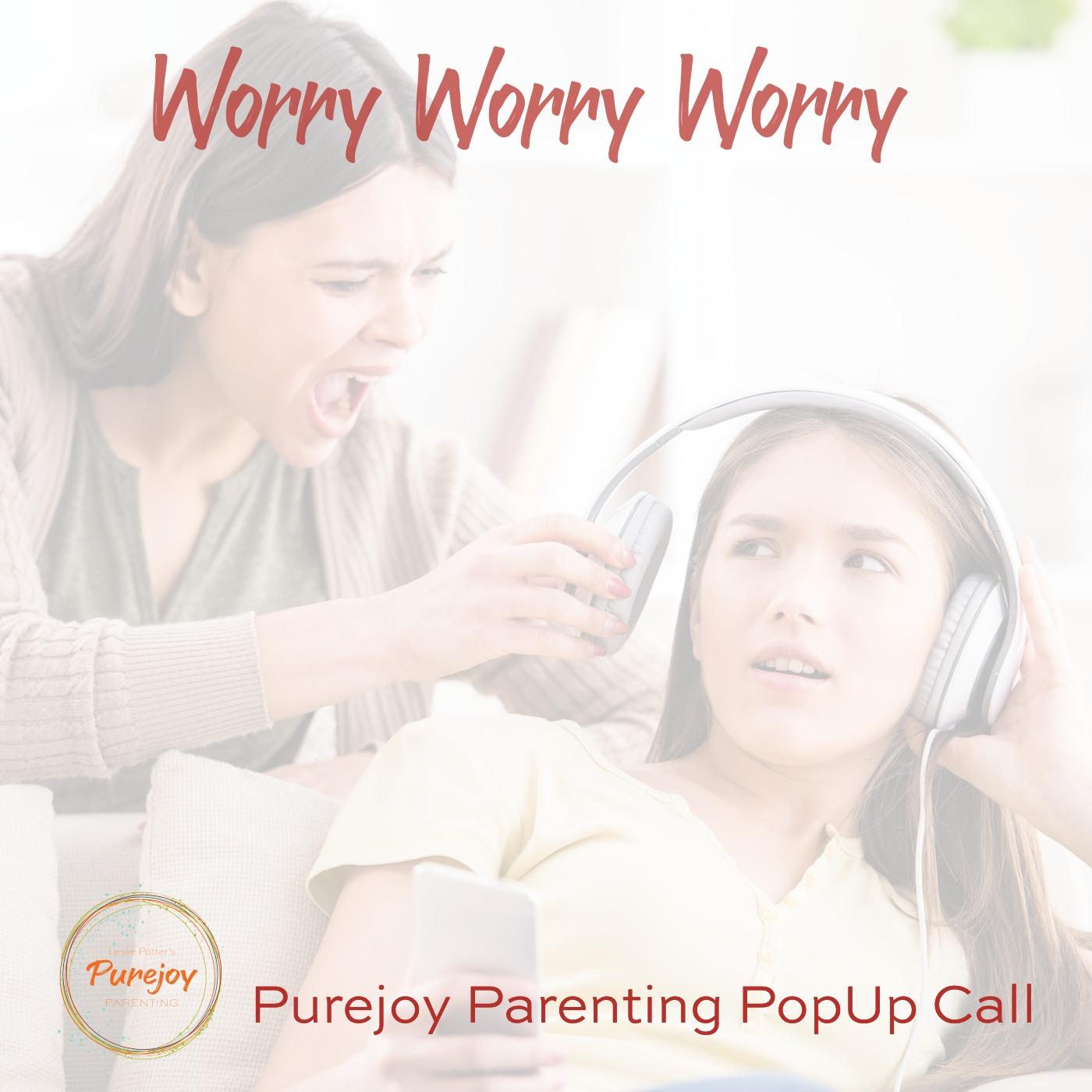 Purejoy Pop-up Call: Worry! Worry! Worry!