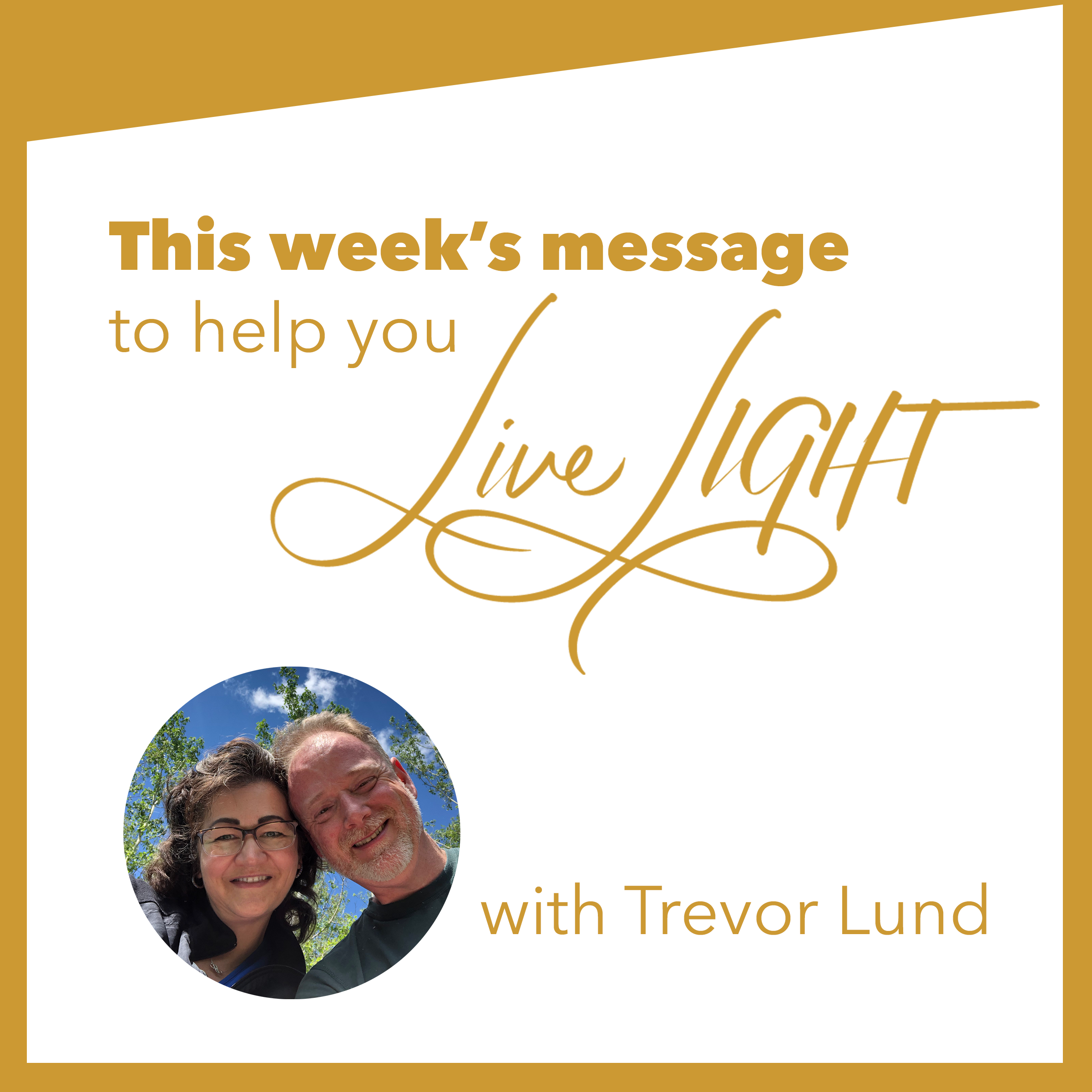 This week's Message to help you Live LIGHT