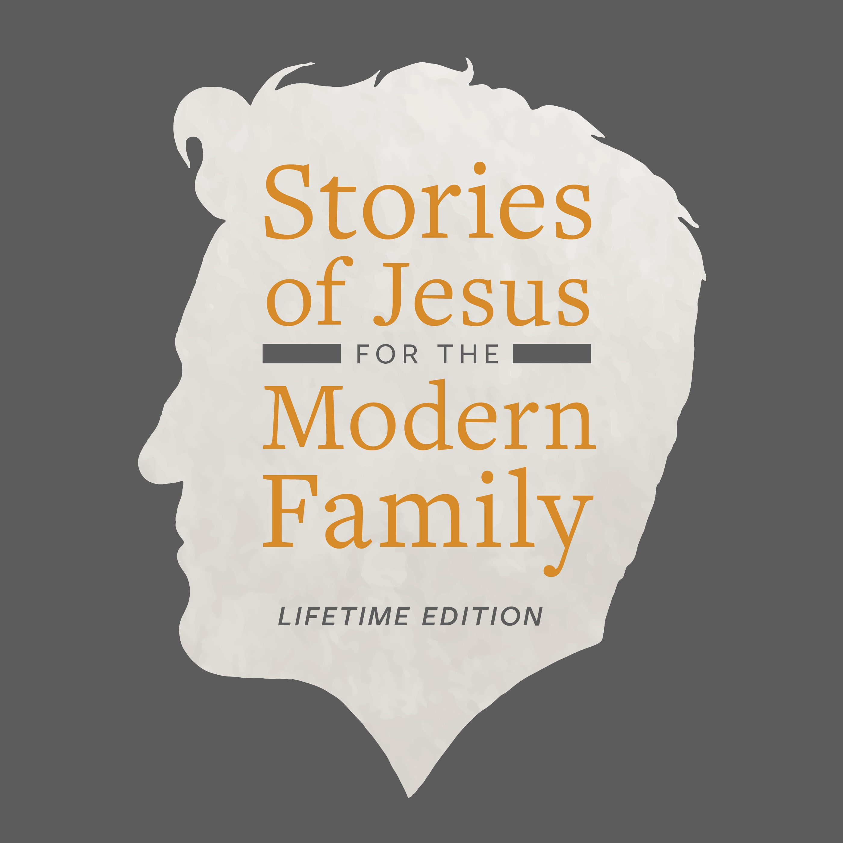 Stories of Jesus for the Modern Family - Lifetime Edition