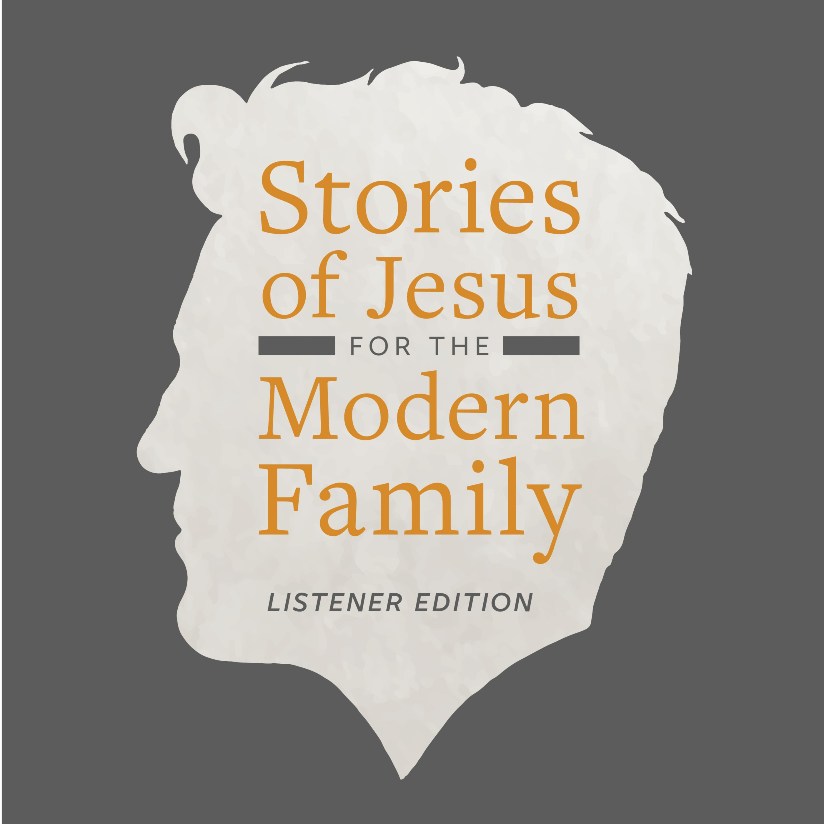 Stories of Jesus for the Modern Family - Listener Edition