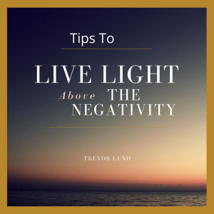 Tips to Live LIGHT Above the Negativity - Audio