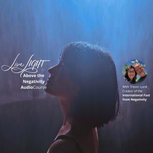 Live LIGHT Above the Negativity Audio Course