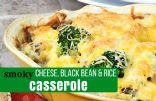 Smoky Cheese, Black Bean and Rice Casserole