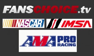 FansChoice.tv will provide life streaming coverage of events sanctioned by NASCAR, IMSA and the AMA.
