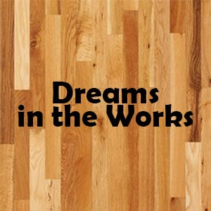 Dreams in the Works
