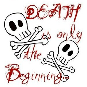 Death is only the Beginning...