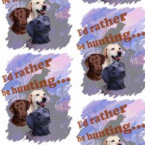I'd rather be hunting Labrador retrievers