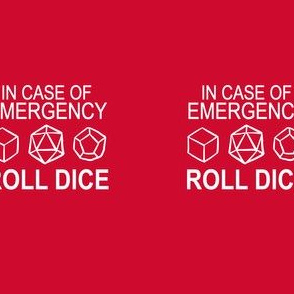 In Case of Emergency... Roll Dice!