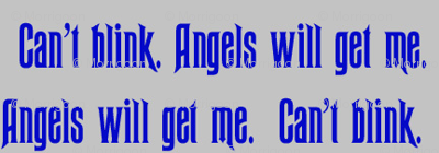 Can't Blink. Angels will get me.