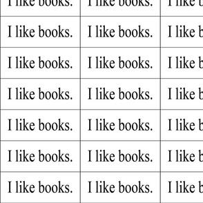 I like books.  (bag labels)