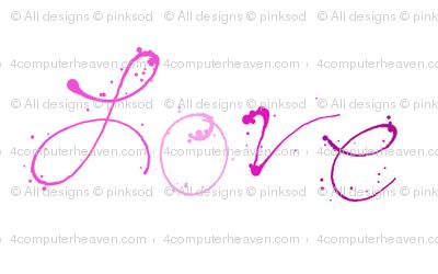 Love - Paint Splatters Words - Pinks - © PinkSodaPop 4ComputerHeaven.com