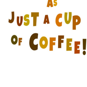 No Such Thing As Just A Cup Of Coffee!