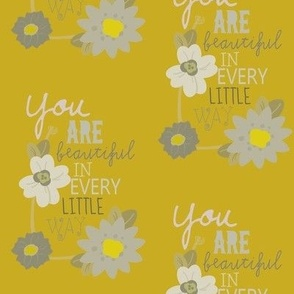 You Are Beautiful In Every Little Way (mustard floral)