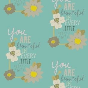 You Are Beautiful In Every Little Way (Teal floral)