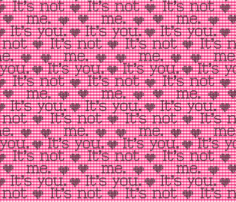 It's not me.  It's you.  On pink gingham base fabric by shannon-mccoy on Spoonflower - custom fabric