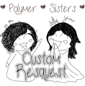 Polymer Sisters Custom Request