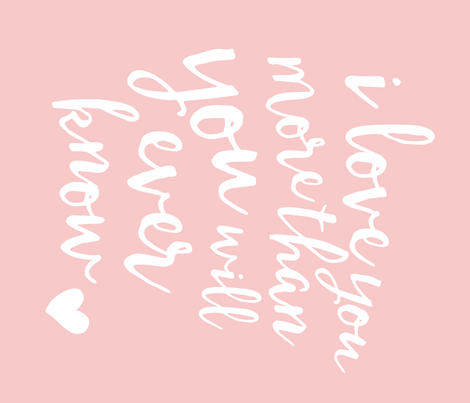 i love you more than you will ever know // rose quartz fabric by littlearrowdesign on Spoonflower - custom fabric