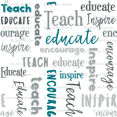 Teach Educate Encourage Inspire inTeal/Gray