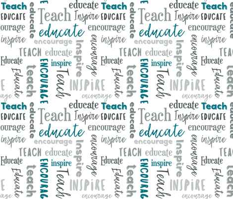 Teach Educate Encourage Inspire inTeal/Gray fabric by jennifer_todd on Spoonflower - custom fabric