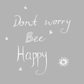 Dont worry bee happy grey white