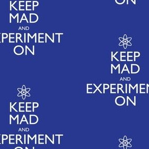 Keep Mad and Experiment On