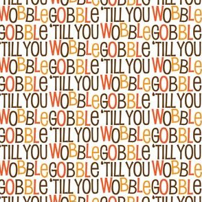 Gobble Till You Wobble Cute Funny Witty Thanksgiving Holiday Pattern