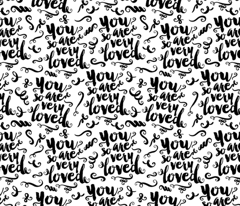 You Are So Very Loved (black on white) fabric by noondaydesign on Spoonflower - custom fabric