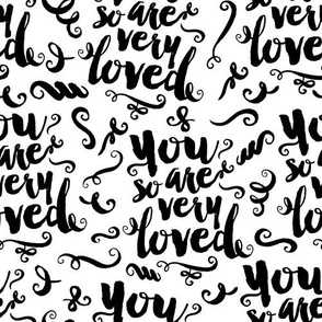 You Are So Very Loved (black on white)