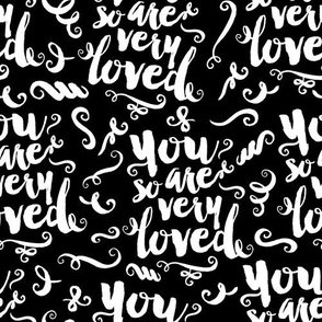 You Are So Very Loved (white on black)