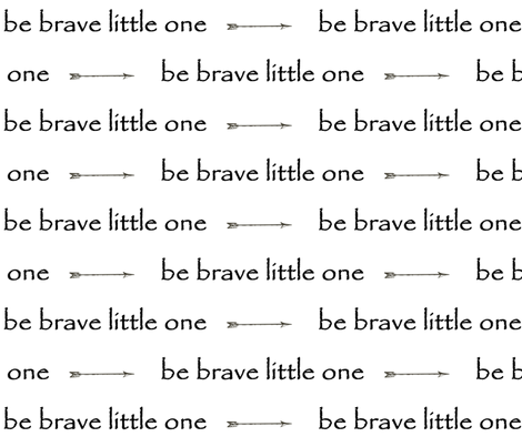 Be Brave little one // arrows fabric by buckwoodsdesignco on Spoonflower - custom fabric