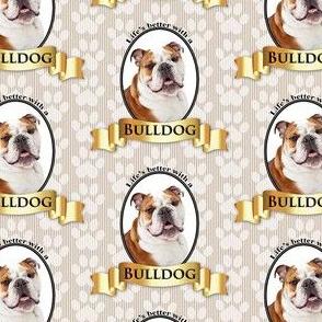 Lifes Better Bulldog