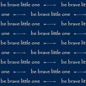 Be Brave little one // arrows - indigo