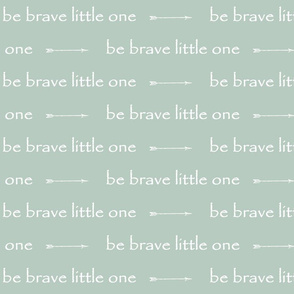 Be Brave little one // arrows - sage