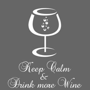 Keep Calm & Drink More Wine ~ Grey
