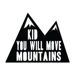Kid you will move mountains // 15.5x12 inches